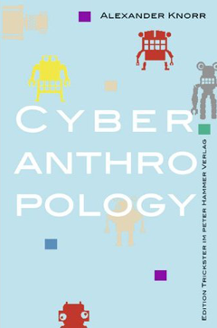 KNORR, ALEXANDER. 2011. Cyberanthropology. Wuppertal: Peter Hammer.