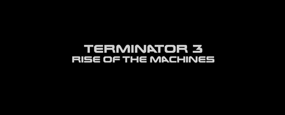 Title card of 'Terminator 3: Rise of the Machines' (Mostow 2003)